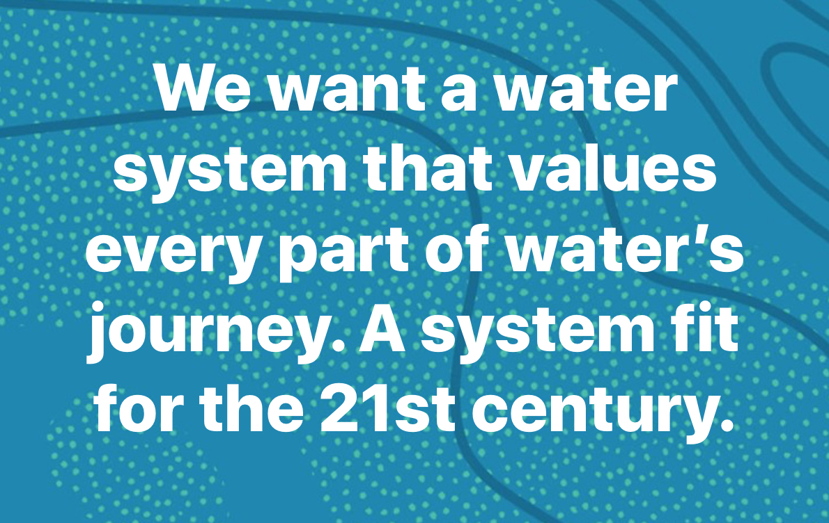 9.  We want a water system that's fit for the 21st Century